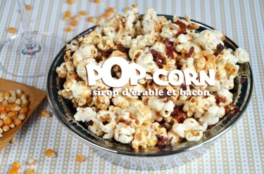 pop-corn sirop d'érable et bacon