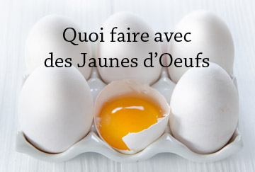Toutes les recettes à réaliser avec des jaunes d'oeufs