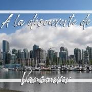 A la découverte de la ville de Vancouver au Canada